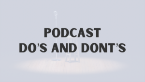 Podcast Do's and Dont's