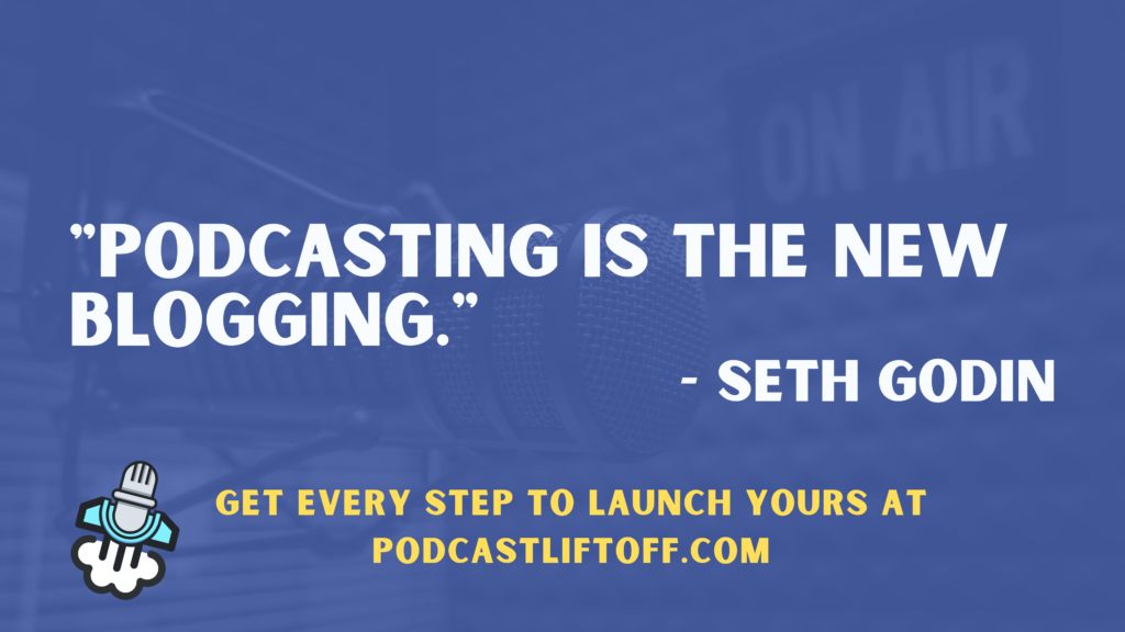 """Podcasting is the new Blogging."" - Seth Godin"