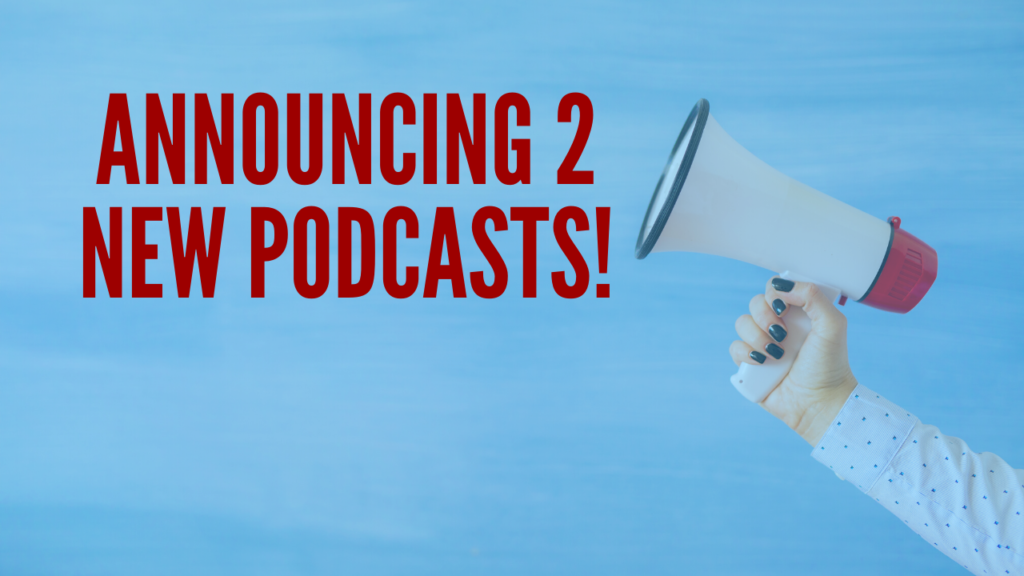 Announcing 2 New Podcasts