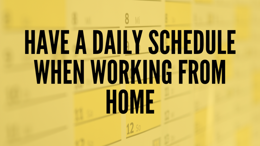 Have a Daily Schedule when Working from Home