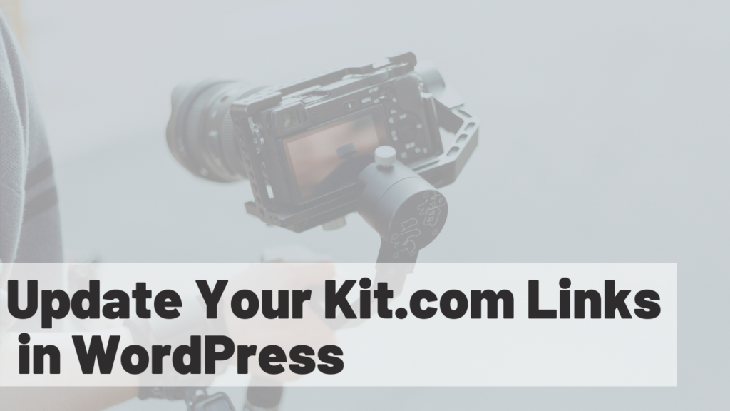 How to Automatically Update Your Kit.com Links in WordPress