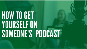 How to Get Yourself on Someone's Podcast