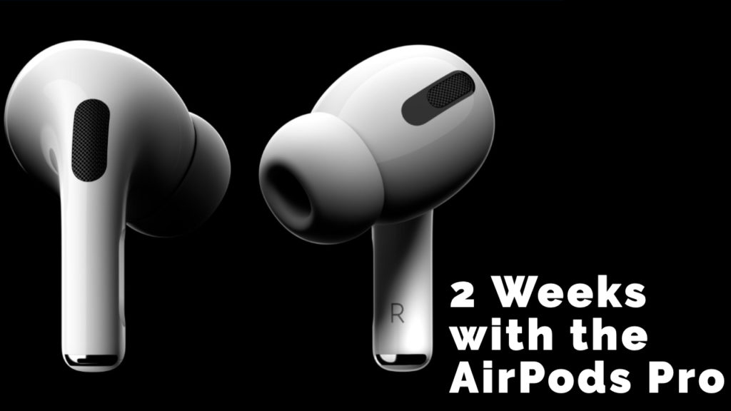 2 Weeks with the AirPods Pro