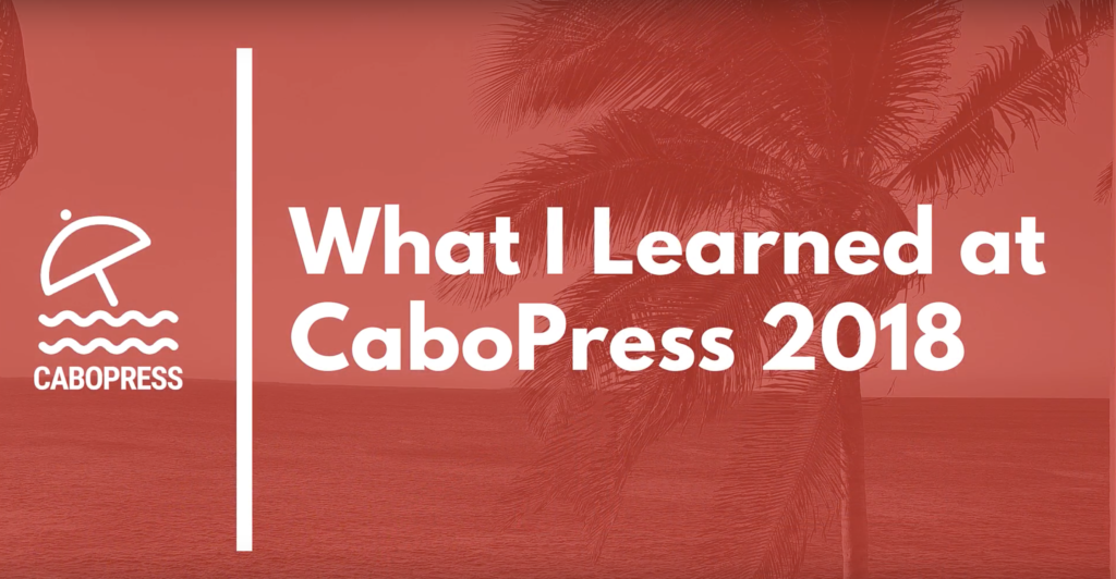 What I Learned at CaboPress 2018