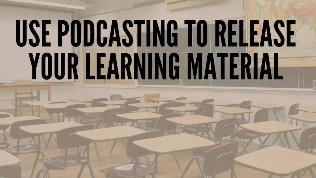 Use Podcasting To Release Your Learning Material