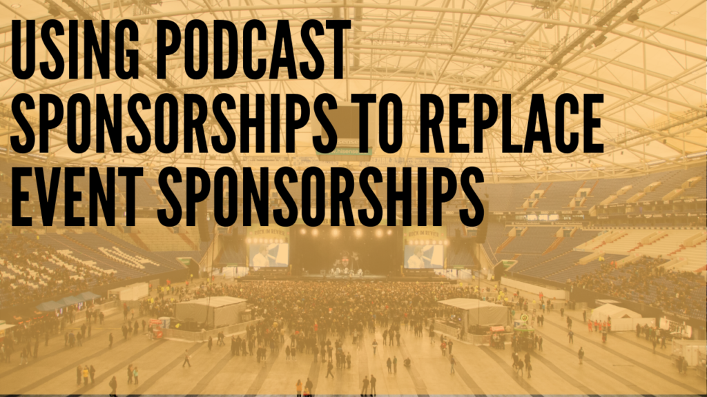Using Podcast Sponsorships To Replace Event Sponsorships