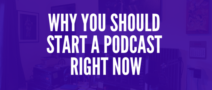 Why You Should Start a Podcast Right Now