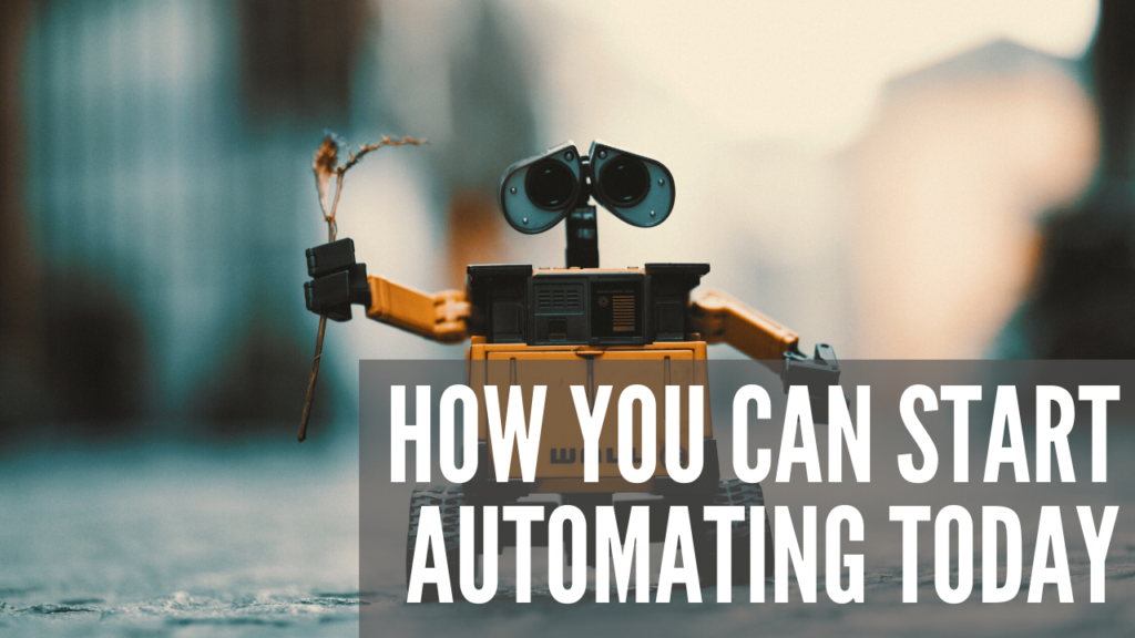 How You Can Start Automating Today