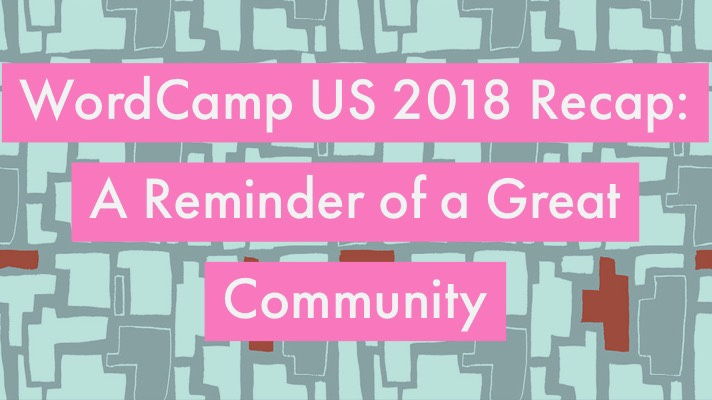 WordCamp US 2018 Recap