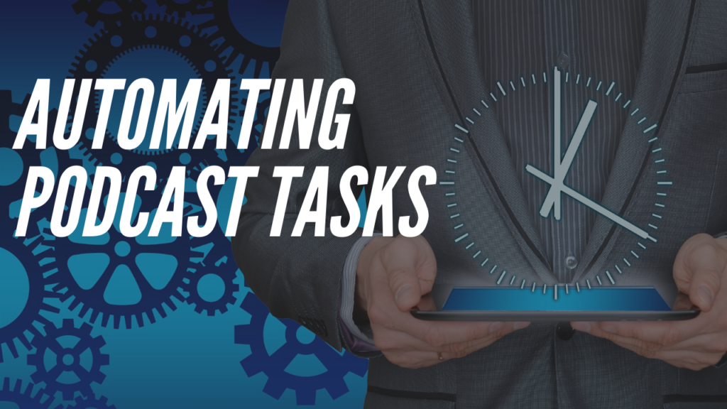 Automating More: 5 Podcast Tasks I No Longer Do