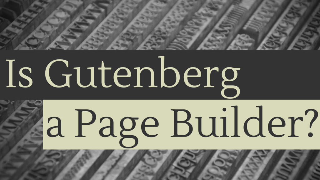 Is Gutenberg a Page Builder?