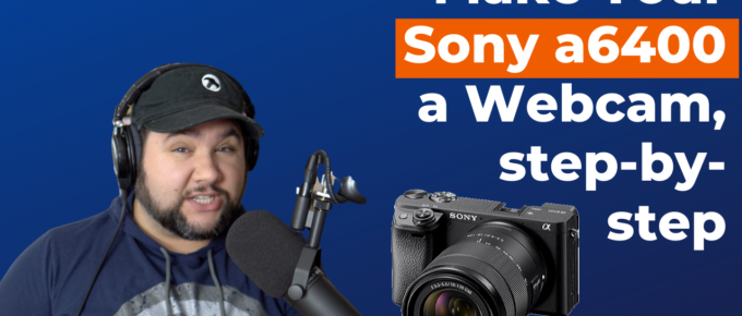 How to Make Your Sony a6400 Camera a Webcam (Step-by-Step)